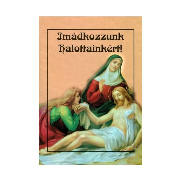 Imádkozzunk halottainkért! imafüzet
